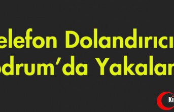 TELEFON DOLANDIRICISI BODRUM'DA YAKALANDI