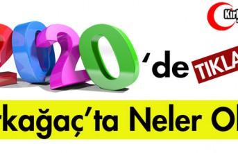 2020'DE KIRKAĞAÇ'TA NELER OLDU(TIKLAYIN)