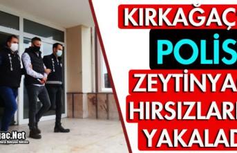 KIRKAĞAÇ'TA POLİS ZEYTİNYAĞI HIRSIZLARINI...