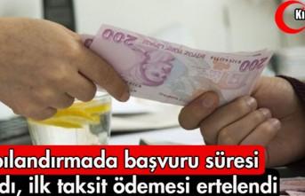 YAPILANDIRMADA BAŞVURU SÜRESİ UZATILDI, İLK TAKSİT...