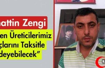 """ZENGİ """"ÜRETİCİLERİMİZ BORÇLARINI TAKSİTLE..."""