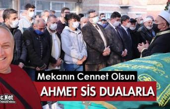 AHMET SİS DUALARLA TOPRAĞA VERİLDİ