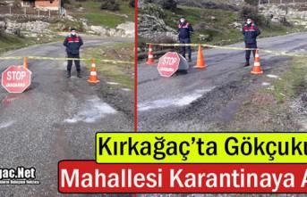 KIRKAĞAÇ'TA GÖKÇUKUR MAHALLESİ KARANTİNAYA...