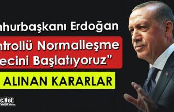 """ERDOĞAN """"KONTROLLÜ NORMALLEŞME SÜRECİNİ BAŞLATIORUZ"""""""