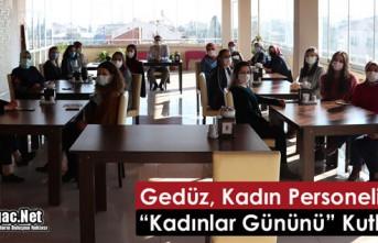 """GEDÜZ, KADIN PERSONELİNİN """"KADINLAR GÜNÜNÜ""""..."""