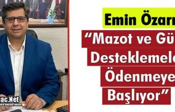"""ÖZARI """"MAZOT VE GÜBRE DESTEKLEMELERİ ODENMEYE..."""