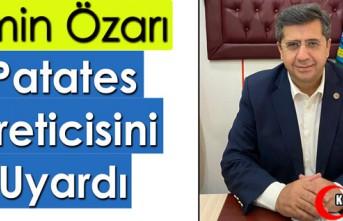 "ÖZARI ""PATATES ÜRETİCİSİNİ UYARDI"""