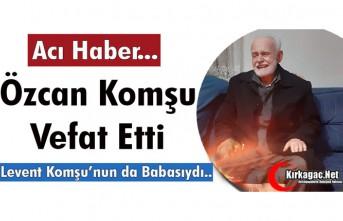 ACI HABER...ÖZCAN KOMŞU VEFAT ETTİ