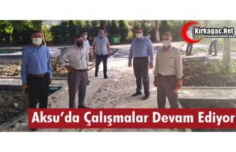 AKSU'DA CALIŞMALAR TÜM HIZIYLA DEVAM EDİYOR...
