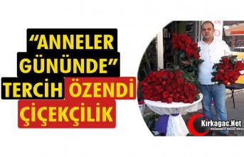 """""""ANNELER GÜNÜNDE"""" TERCİH ÖZENDİ ÇİÇEKÇİLİK"""