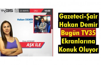 GAZETECİ-ŞAİR HAKAN DEMİR BUGÜN TV35'E KONUK...