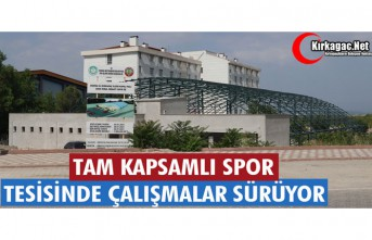 TAM KAPSAMLI SPOR TESİSİNDE ÇALIŞMALAR SÜRÜYOR...