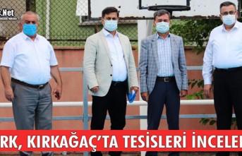 ÖZTÜRK, KIRKAĞAÇ'TA TESİSLERİ İNCELEDİ