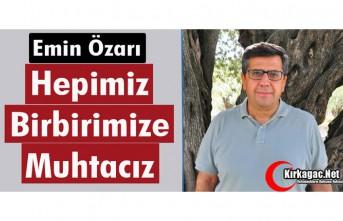 """ÖZARI """"HEPİMİZ BİRBİRİMİZE MUHTACIZ"""""""