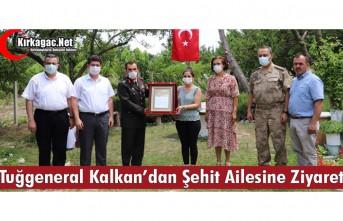 TUĞGENERAL KALKAN'DAN ŞEHİT AİLESİNE ZİYARET