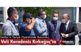 VALİ KARADENİZ'DEN GEDÜZ'E TAZİYE ZİYARETİ