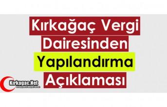 """KIRKAĞAÇ VERGİ DAİRESİNDEN """"YAPILANDIRMA""""..."""