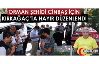 ORMAN ŞEHİDİ CİNBAŞ İÇİN KIRKAĞAÇ'TA HAYIR...