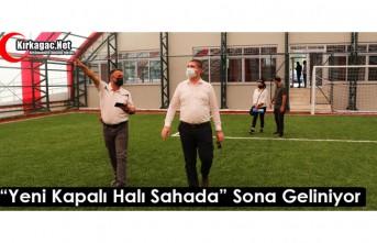 """""""YENİ KAPALI HALI SAHADA"""" SONA GELİNİYOR"""