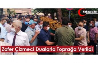ZAFER ÇİZMECİ TOPRAĞA VERİLDİ