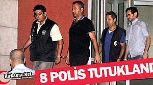 8 POLİS TUTUKLANDI