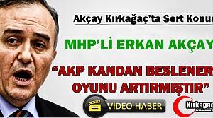 "AKÇAY ""AK PARTİ KANDAN BESLENEREK OYUNU ARTIRDI"""