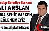 """ARSLAN """"BUNCA ŞEHİT VARKEN EĞLENEMEYİZ"""""""