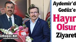 """AYDEMİR'DEN GEDÜZ'E 'HAYIRLI OLSUN"""" ZİYARET"""