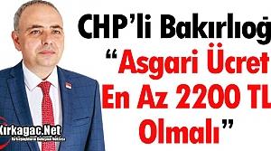 BAKIRLIOĞLU 'ASGARİ ÜCRET EN AZ 2.200 TL OLMALI'
