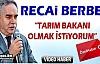 """BERBER """"TARIM BAKANI OLMAK İSTİYORUM""""(VİDEO)"""