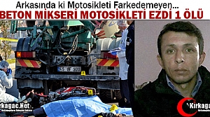 BETON MİKSERİ MOTOSİKLETİ EZDİ 1 ÖLÜ