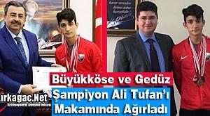 BÜYÜKKÖSE ve GEDÜZ ŞAMPİYON ALİ TUFAN'I AĞIRLADI