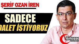 """CHP'Lİ İREN 'SADECE ADALET DİYORUZ"""""""