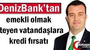 DENİZBANK'TAN EMEKLİ OLMAK İSTEYENLERE KREDİ FIRSATI