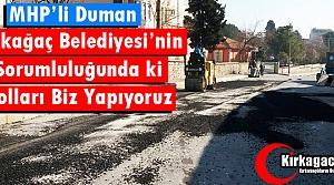 """DUMAN """"KIRKAĞAÇ BELEDİYESİ'NİN YAPMASI GEREKEN YOLLARI BİZ YAPIYORUZ"""""""