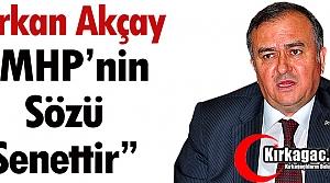 """ERKAN AKÇAY: 'MHP'NİN SÖZÜ SENETTİR"""""""