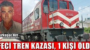 FECİ TREN KAZASI...1 KİŞİ ÖLDÜ