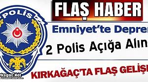 FLAŞ HABER..KIRKAĞAÇ'TA 2 POLİS AÇIĞA ALINDI