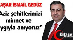 GEDÜZ 'AZİZ ŞEHİTLERİMİZİ SAYGIYLA ANIYORUZ'