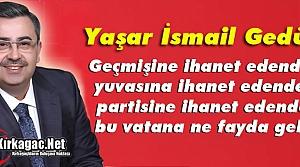 GEDÜZ 'İHANET EDENLERDEN BU VATANA BİR FAYDA GELMEZ'