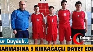 İL KARMASINA 5 KIRKAĞAÇLI DAVET EDİLDİ