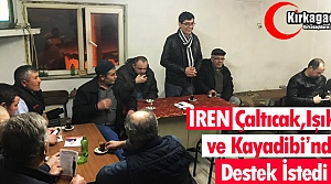 İREN, KAYADİBİ, ÇALTICAK ve IŞIKLAR'DA DESTEK İSTEDİ