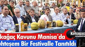 KIRKAĞAÇ KAVUNU MANİSA'DA FESTİVALLE TANITILDI