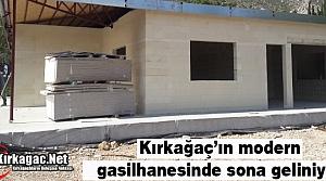 KIRKAĞAÇ'IN MODERN GASİLHANESİNDE SONA GELİNİYOR