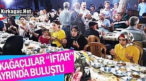 """KIRKAĞAÇLILAR """"İFTAR"""" HAYRINDA BULUŞTU"""