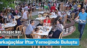"""KIRKAĞAÇLILAR 'İFTAR"""" YEMEĞİNDE BULUŞTU"""