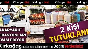 KIRKAĞAÇ'TA 'AKARYAKIT' OPERASYONU 2 TUTUKLAMA