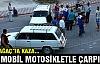 KIRKAĞAÇ'TA KAZA…OTOMOBİL MOTOSİKLETLE ÇARPIŞTI