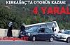 KIRKAĞAÇ'TA OTOBÜS KAZASI 4 YARALI