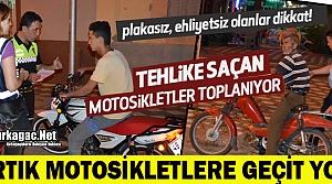 KIRKAĞAÇ'TA TEHLİKE SAÇAN MOTOSİKLETLERE GEÇİT YOK